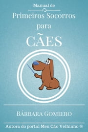 Manual de Primeiros Socorros para Cães ebook by Bárbara Nickel de Haro Gomiero