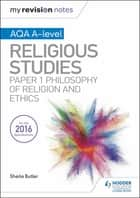 My Revision Notes AQA A-level Religious Studies: Paper 1 Philosophy of religion and ethics ebook by Sheila Butler