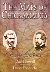 Maps of Chickamauga - An Atlas of the Chickamauga Campaign, Including the Tullahoma Operations, June 22 - September 23, 1863 ebook by David Powell