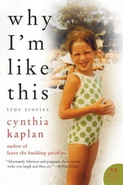Why I'm Like This ebook by Cynthia Kaplan