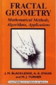 Fractal Geometry: Mathematical Methods, Algorithms, Applications ebook by Blackledge, J M