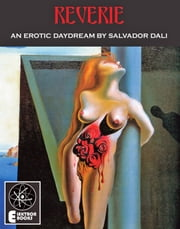 Reverie: An Erotic Daydream By Salvador Dali ebook by Salvador Dali