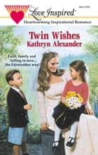 Twin Wishes - A Single Dad Romance ebook by Kathryn Alexander