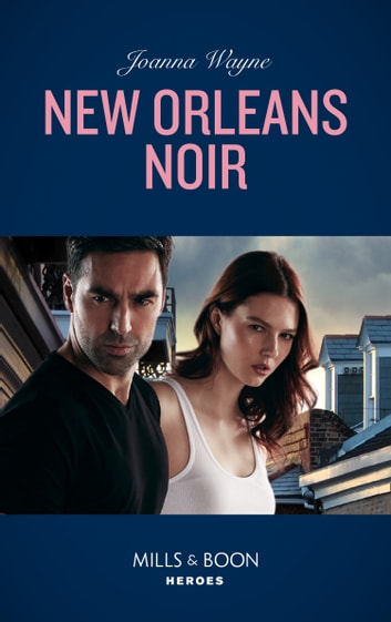 New Orleans Noir (Mills & Boon Heroes) (The Coltons of Roaring Springs, Book 8) eBook by Joanna Wayne