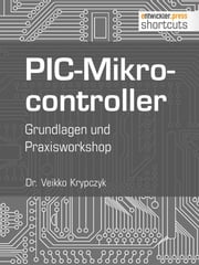 PIC-Mikrocontroller - Grundlagen und Praxisworkshop ebook by Dr. Veikko Krypzcyk