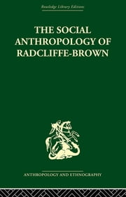 The Social Anthropology of Radcliffe-Brown ebook by Adam Kuper