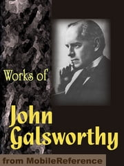 Works Of John Galsworthy: The Forsyte Saga, The Fugitive, The Mob, End Of The Chapter, The Patrician, Concerning Life & More (Mobi Collected Works) ebook by John Galsworthy