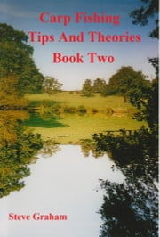 Carp Fishing Tips and Theories: Book Two. ebook by Steve Graham