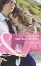 A Home for Nobody's Princess (Mills & Boon Cherish) (Royal Babies, Book 2) ebook by Leanne Banks