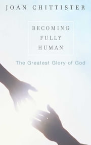 Becoming Fully Human - The Greatest Glory of God ebook by Joan Sister Chittister