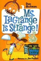 My Weird School #8: Ms. LaGrange Is Strange! ebook by Dan Gutman,Jim Paillot