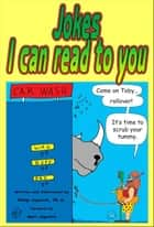 Jokes I Can Read To You: Plus cartoons! ebook by Philip Copitch, Ph.D.