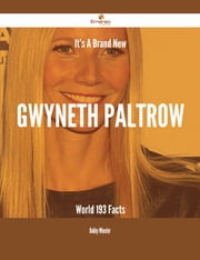It's A Brand New Gwyneth Paltrow World - 193 Facts ebook by Bobby Wheeler