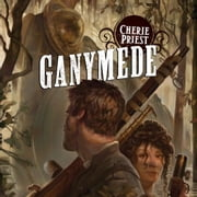 Ganymede - A Novel of the Clockwork Century audiobook by Cherie Priest