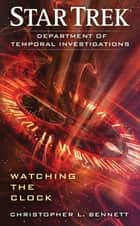 Star Trek: Department of Temporal Investigations: Watching the Clock ebook by Christopher L. Bennett