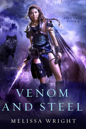 The Frey Saga Book IV: Venom and Steel ebook by Melissa Wright