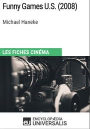 Funny Games U.S. de Michael Haneke - Les Fiches Cinéma d'Universalis ebook by Kobo.Web.Store.Products.Fields.ContributorFieldViewModel