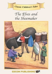 The Shoemaker & the Elves: Classic Children's Tales ebook by Imperial Players