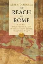 The Reach of Rome ebook by Alberto Angela,Gregory Conti