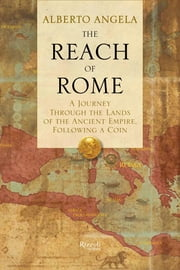 The Reach of Rome - A Journey Through the Lands of the Ancient Empire, Following a Coin ebook by Alberto Angela,Gregory Conti