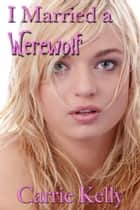 I Married A Werewolf ebook by Carrie Kelly