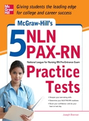 McGraw-Hill's 5 NLN PAX-RN Practice Tests - 3 Reading Tests + 3 Writing Tests + 3 Mathematics Tests ebook by Joseph Brennan