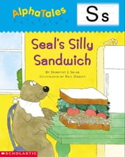 AlphaTales: S: Seal's Silly Sandwich: An Irresistible Animal Storybook That Builds Phonemic Awareness & Teaches All About the Letter S! ebook by Sklar, Dorothy J.
