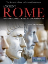 Ancient Rome - From Romulus and Remus to the Visigoth Invasion ebook by Britannica Educational Publishing