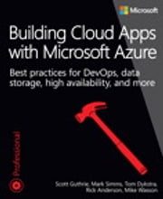 Building Cloud Apps with Microsoft Azure - Best Practices for DevOps, Data Storage, High Availability, and More ebook by Scott Guthrie,Mark Simms,Tom Dykstra,Rick Anderson,Mike Wasson