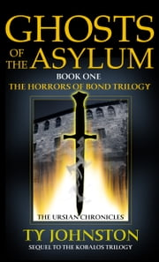Ghosts of the Asylum (Book I of The Horrors of Bond Trilogy) ebook by Ty Johnston