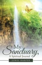 My Sanctuary, A Spiritual Journal ebook by Jewel Harper