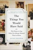 The Things You Would Have Said ebook by Jackie Hooper
