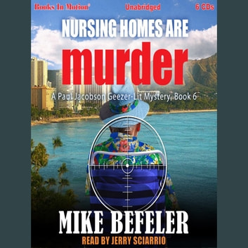 Nursing Homes Are Murder (A Paul Jacobson, Geezer-Lit Mystery, Book 6) audiobook by Mike Befeler