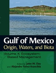 Gulf of Mexico Origin, Waters, and Biota - Volume 4, Ecosystem-Based Management ebook by John W. Day,Alejandro Yáñez-Arancibia,Hector Alafita Vásquez,Mr. William W. Arzapalo,Donald M. Baltz,Alfonso Banda,Thomas S. Bianchi,Donald F. Boesch,Luis Capurro Filograsso,John F. Caddy,Ernesto A. Chávez,Francisco A. Comin,Michael Dardeau,Alejandro Fierro-Cabo,Lisa González,Gerardo Quiroga Goode,José R. Hernández Santana,Jorge A. Herrera-Silveira,Sergio Jiménez Hernández,Eric Jordan Dahlgren,Ana Laura Lara-Domínguez,L. James Lester,Patricia Méndez-Linares,William J. Mitsch,Maria A. Ortíz-Pérez,Roberto Padilla-Hernández,Jonathan R. Pennock,Gary L. Powell,Hector Reyes Bonilla,John R. Rybczyk,Patricia Sánchez-Gil,Juan Carlos Seijo,Elizabeth H. Smith,Paul H. Templet,John W. Tunnell Jr.,Robert R. Twilley,John F. Valentine,Guillermo J. Villalobos,Priscilla A. Weeks,Kim Withers,David Zárate-Lomelí,Bruce Currie-Alder,Kenneth L. Heck Jr.,Robert J. Livingston,Christopher J. Madden,Enrique Reyes,Daniel O. Suman,Alfonso J. Cuevas