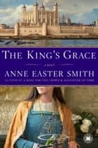 The King's Grace ebook by Anne Easter Smith