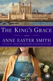 The King's Grace - A Novel ebook by Anne Easter Smith