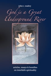 God is a Great Underground River ebook by John R. Mabry