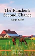 The Rancher's Second Chance eBook by Leigh Riker