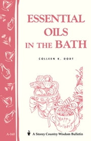 Essential Oils in the Bath - Storey's Country Wisdom Bulletin A-160 ebook by Colleen K. Dodt