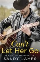Can't Let Her Go ebook by Sandy James