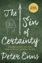 The Sin of Certainty ebook by Peter Enns