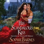 His Scandalous Kiss - Secrets at Thorncliff Manor audiobook by Sophie Barnes