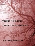 Tree of Life, Tree of Destiny ebook by Crash Froelich