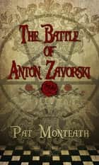 The Battle of Anton Zavorski - Occult & Supernatural series, #1 ebook by Pat Monteath