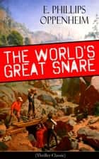 The World's Great Snare (Thriller Classic) ebook by E. Phillips Oppenheim