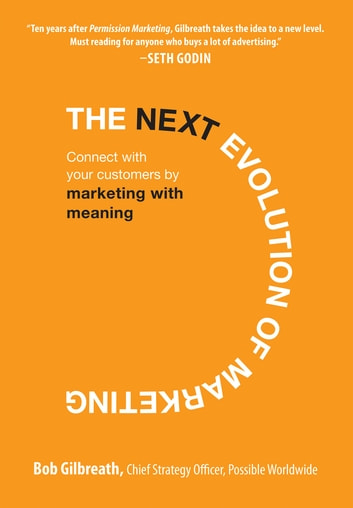 The Next Evolution of Marketing: Connect with Your Customers by Marketing with Meaning ebook by Bob Gilbreath