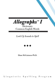 Allographs I Dictionary Common English Words: Look Up Sounds to Spell ebook by McGuinness, Diane