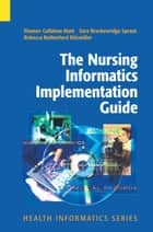 The Nursing Informatics Implementation Guide ebook by Eleanor Callahan Hunt,Sara Breckenridge Sproat,Rebecca Rutherford Kitzmiller