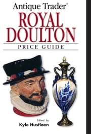 Antique Trader Royal Doulton Price Guide ebook by Kyle Husfloen,Louise Irvine