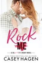 Rock Me ebook by Casey Hagen
